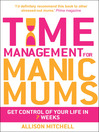 Time Management for Manic Mums (eBook): Get Control of Your Life in 7 Weeks